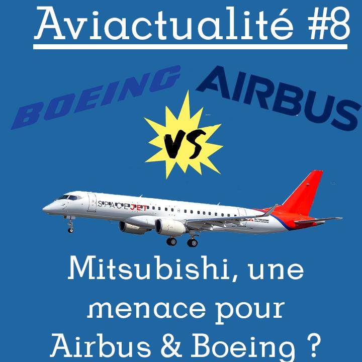 Aviactualité #8 – Mitsubishi, quelle menace pour Airbus et Boeing ?